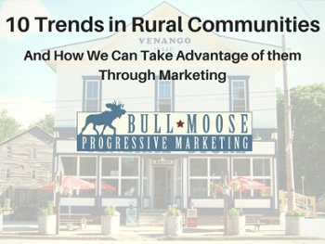 10 Trends in Rural Communities Bull Moose Marketing